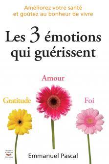 Les trois émotions qui guérissent