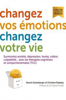 Changez vos émotions, changez votre vie - Guide d'auto-thérapie par les TCC